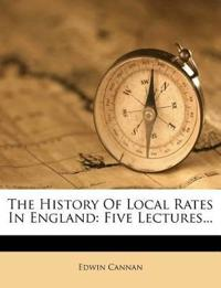 The History Of Local Rates In England: Five Lectures...