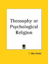 Theosophy or Psychological Religion 1903
