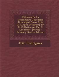 Elemens de La Grammaire Japonaise [Abridged from Arte Da Lingoa de Iapam] Tr. Et Collationnes Par C. Landresse. [With] - Primary Source Edition
