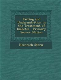 Fasting and Undernutrition in the Treatment of Diabetes - Primary Source Edition