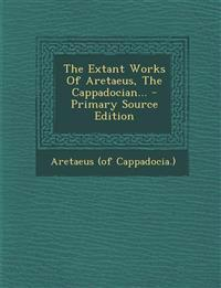 The Extant Works of Aretaeus, the Cappadocian... - Primary Source Edition