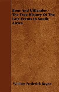 Boer And Uitlander - The True History Of The Late Events In South Africa