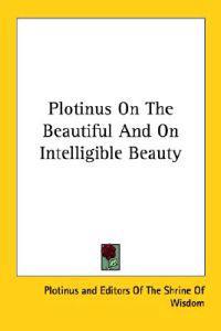 Plotinus on the Beautiful and on Intelligible Beauty