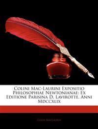 Colini Mac-Laurini Expositio Philosophiae Newtonianae: Ex Editione Parisina D. Lavirotte, Anni MDCCXLIX
