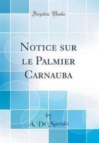 Notice sur le Palmier Carnauba (Classic Reprint)