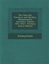 The Lakeville, Freetown and Berkley, Massachusetts Directory Volume 1911-1912 - Primary Source Edition