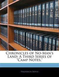 "Chronicles of No-Man's Land: A Third Series of ""Camp Notes,"""