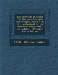The elements of Euclid for the use of schools and colleges, Books I, II, III ... authorized by the Education department of Ontario