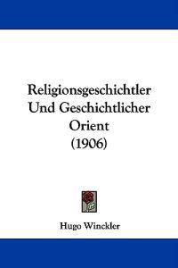 Religionsgeschichtler Und Geschichtlicher Orient