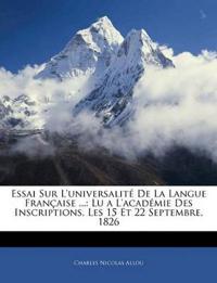 Essai Sur L'universalité De La Langue Française ...: Lu a L'académie Des Inscriptions, Les 15 Et 22 Septembre, 1826