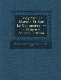 Essay Sur La Marine Et Sur Le Commerce. --