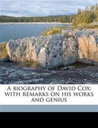 A biography of David Cox: with remarks on his works and genius