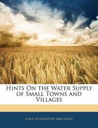 Hints On the Water Supply of Small Towns and Villages