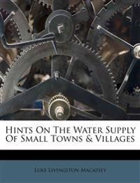 Hints On The Water Supply Of Small Towns & Villages