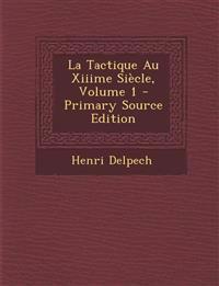 La Tactique Au Xiiime Siecle, Volume 1 - Primary Source Edition