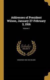 ADDRESSES OF PRESIDENT WILSON