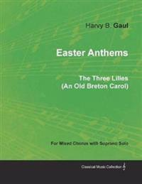 Easter Anthems - The Three Lilies (an Old Breton Carol) for Mixed Chorus with Soprano Solo