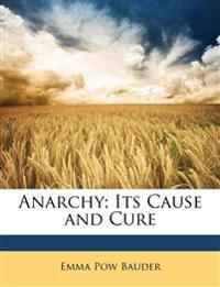 Anarchy; Its Cause and Cure