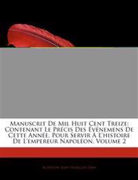 Manuscrit de Mil Huit Cent Treize: Contenant Le Prcis Des Vnemens de Cette Anne, Pour Servir L'Histoire de L'Empereur Napolon, Volume 2