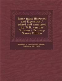 Einer muss Heiraten! and Eigensinn / edited and annotated by W.H. van der Smissen