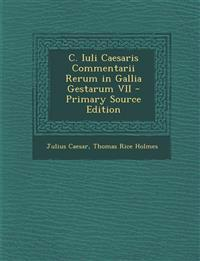 C. Iuli Caesaris Commentarii Rerum in Gallia Gestarum VII - Primary Source Edition