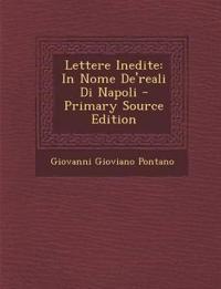 Lettere Inedite: In Nome de'Reali Di Napoli - Primary Source Edition