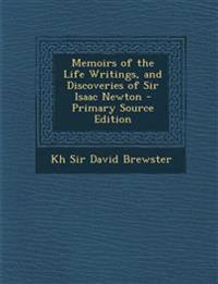 Memoirs of the Life Writings, and Discoveries of Sir Isaac Newton