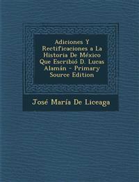 Adiciones y Rectificaciones a la Historia de Mexico Que Escribio D. Lucas Alaman