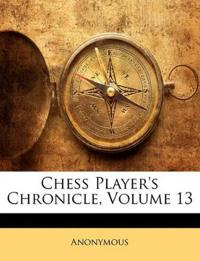 Chess Player's Chronicle, Volume 13