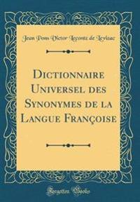 Dictionnaire Universel des Synonymes de la Langue Françoise (Classic Reprint)