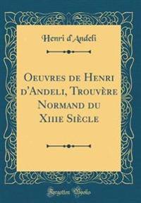 Oeuvres de Henri d'Andeli, Trouvère Normand du Xiiie Siècle (Classic Reprint)