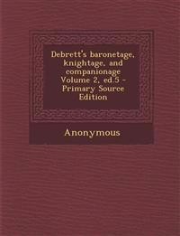 Debrett's baronetage, knightage, and companionage Volume 2, ed.5