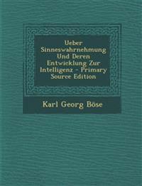 Ueber Sinneswahrnehmung Und Deren Entwicklung Zur Intelligenz