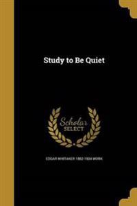 STUDY TO BE QUIET