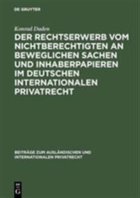 Der Rechtserwerb Vom Nichtberechtigten an Beweglichen Sachen Und Inhaberpapieren Im Deutschen Internationalen Privatrecht