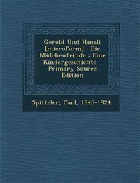 Gerold Und Hansli [Microform]: Die Madchenfeinde: Eine Kindergeschichte - Primary Source Edition