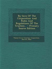 By-Laws of the Corporation and Rules and Regulations of the Trustees... - Primary Source Edition