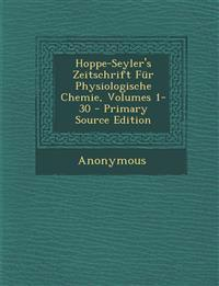 Hoppe-Seyler's Zeitschrift Fur Physiologische Chemie, Volumes 1-30 - Primary Source Edition