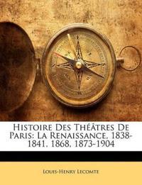 Histoire Des Théâtres De Paris: La Renaissance, 1838-1841, 1868, 1873-1904