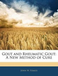 Gout and Rheumatic Gout: A New Method of Cure