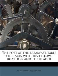 The poet at the breakfast-table : he talks with his fellow-boarders and the reader