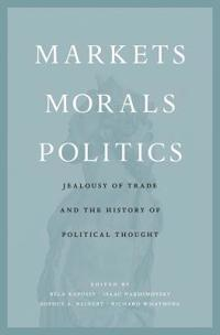 Markets, Morals, Politics: Jealousy of Trade and the History of Political Thought