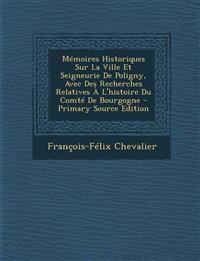 Memoires Historiques Sur La Ville Et Seigneurie de Poligny, Avec Des Recherches Relatives A L'Histoire Du Comte de Bourgogne - Primary Source Edition