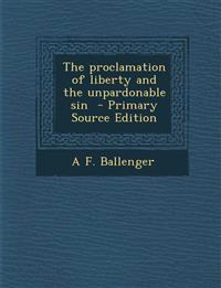 The Proclamation of Liberty and the Unpardonable Sin - Primary Source Edition