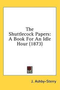 The Shuttlecock Papers: A Book For An Idle Hour (1873)