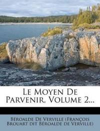 Le Moyen De Parvenir, Volume 2...