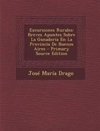 Excursiones Rurales: Breves Apuntes Sobre La Ganaderia En La Provincia De Buenos Aires - Primary Source Edition
