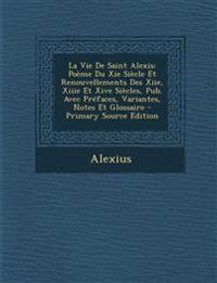La Vie de Saint Alexis: Poeme Du XIE Siecle Et Renouvellements Des Xiie, Xiiie Et Xive Siecles, Pub. Avec Prefaces, Variantes, Notes Et Glossa