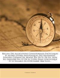Recueil Des Allocutions Consistoriales Encycliques Et Autres Lettres Apostoliques: Des Souverains Pontifes Clément Xii, Benoit Xiv, Pie Vi, Pie Vii, L