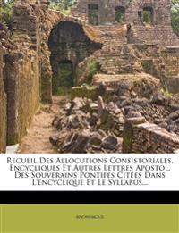 Recueil Des Allocutions Consistoriales, Encycliques Et Autres Lettres Apostol. Des Souverains Pontifes Citées Dans L'encyclique Et Le Syllabus...